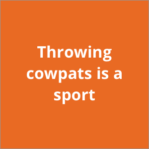 Throwing cowpats is a sport