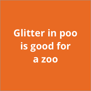 Glitter in poo is good for a zoo