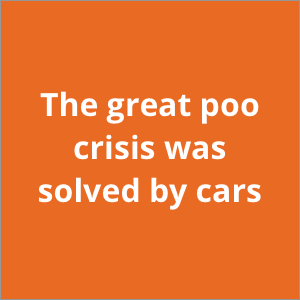 The great poo crisis was solved by cars