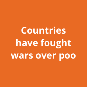 Countries have fought wars over poo
